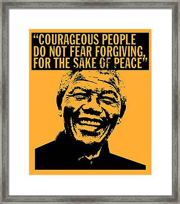 Courageous People Do Not Fear Forgiving For The Sake Of Peace Framed Print