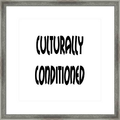Culturally Condition - Conscious Mindful Quotes Framed Print