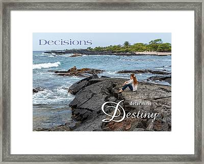 Decisions Determine Destiny Framed Print