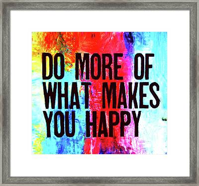 Do More Of What Makes You Happy Framed Print by Ivan Guaderrama