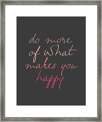 Do More Of What Makes You Happy Framed Print by Taylan Apukovska