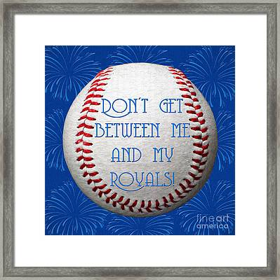 Do Not Get Between Me And My Royals 1 Square Framed Print