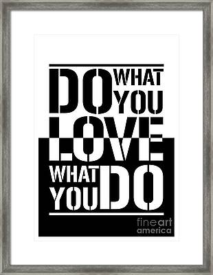 Do What You Love What You Do Framed Print