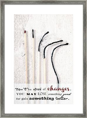 Don't Be Afraid Of Changes Framed Print by Joana Kruse