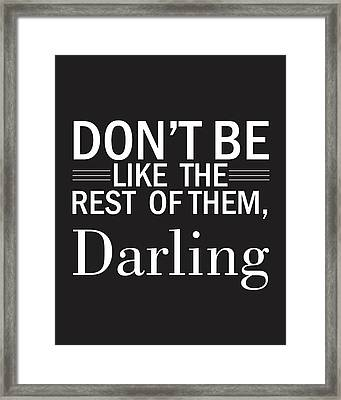 Don't Be Like The Rest Of Them, Darling Framed Print