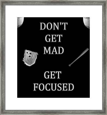 Don't Get Mad Get Focused Framed Print by Dan Sproul