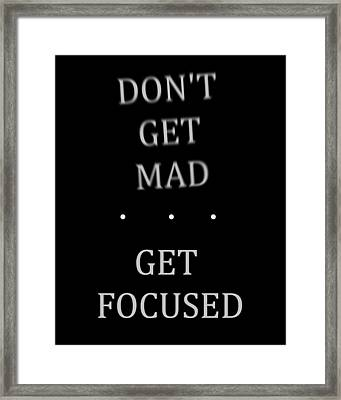 Don't Get Mad Get Focused Poster Framed Print by Dan Sproul