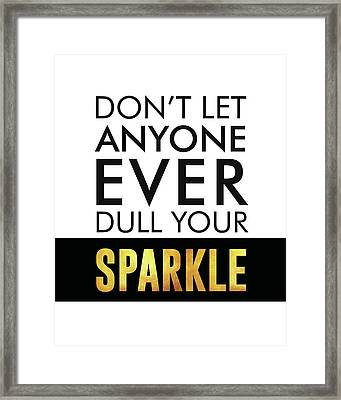Don't Let Anyone Ever Dull Your Sparkle Framed Print