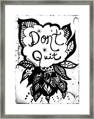 Don't Quit Framed Print