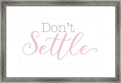 Don't Settle Framed Print