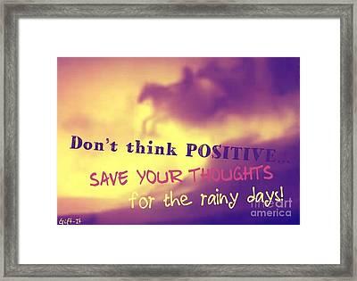 Don't Think Positive Framed Print