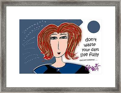 Don't Waste Your Days - Live Fully Framed Print by Sharon Augustin