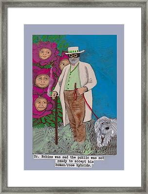 Dr. Robins And The Human/rose Hybrids Framed Print