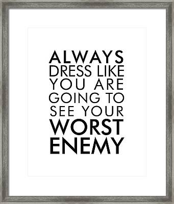 Dress Like You're Going To See Your Worst Enemy Framed Print