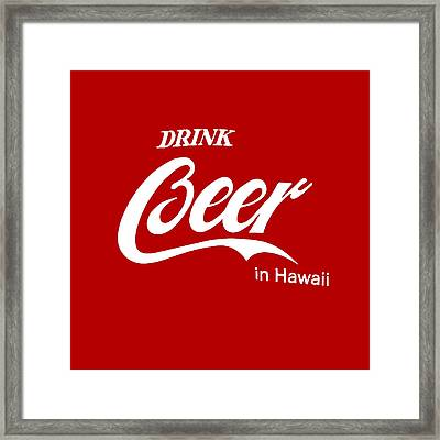 Drink Beer In Hawaii Framed Print by Gina Dsgn