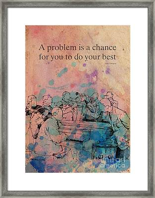 Duke Ellington Quote. A Problem Is A Chance For You Framed Print by Pablo Franchi