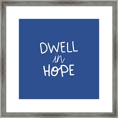 Dwell In Hope Framed Print by Nancy Ingersoll