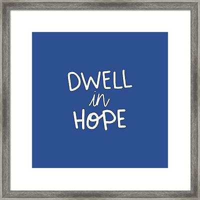 Dwell In Hope Framed Print