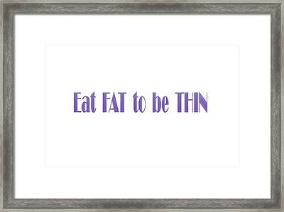 Eat Fat To Be Thin Framed Print