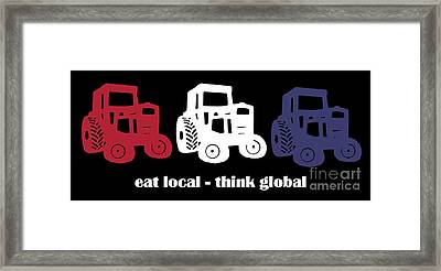 Eat Local Think Global Framed Print by Edward Fielding
