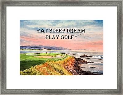 Framed Print featuring the painting Eat Sleep Dream Play Golf - Pebble Beach 7th Hole by Bill Holkham