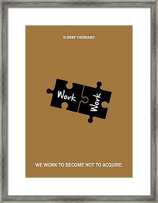 Elbert Hubbard Work Motivational Quotes Poster Framed Print by Lab No 4 The Quotography Department