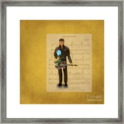 Elvis . And I Love You So Framed Print