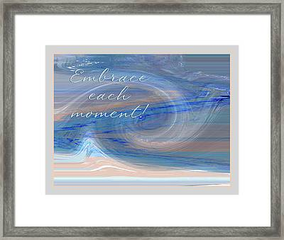 Embrace Each Moment - Abstract Photography And Verse Framed Print