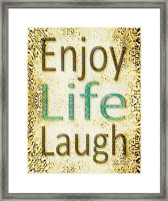 Enjoy Life Laugh Framed Print