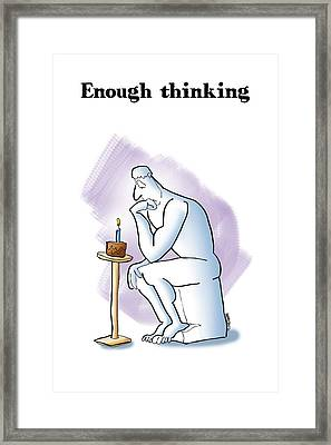 Enough Thinking Framed Print