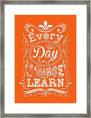 Every Day Is A Chance To Learn Motivating Quotes Poster Framed Print