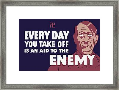 Every Day You Take Off Is An Aid To The Enemy Framed Print by War Is Hell Store