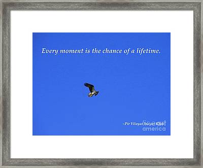 Every Moment Is The Chance Of A Lifetime Framed Print