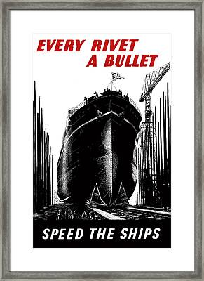 Every Rivet A Bullet - Speed The Ships Framed Print