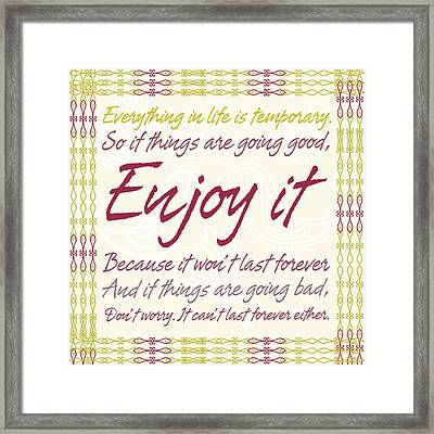 Everything In Life Is Temporary Framed Print by Gina Dsgn