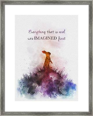 Everything That Is Real Was Imagined First Framed Print