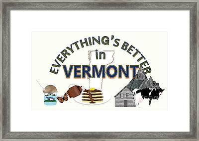 Everything's Better In Vermont Framed Print by Pharris Art