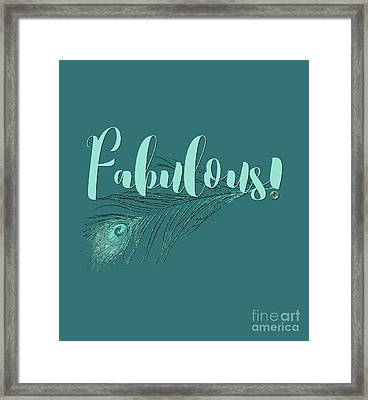Fabulous, Teal And Aqua Peacock Feather And Text Framed Print by Tina Lavoie