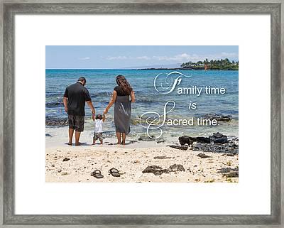 Family Time Is Sacred Time Framed Print