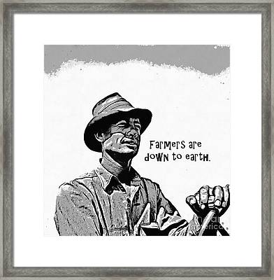Farmers Are Down To Earth Framed Print