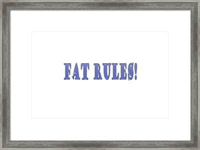 Fat Rules Framed Print