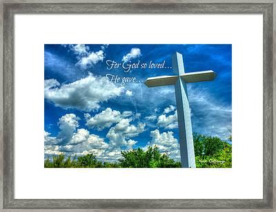 For God So Loved He Gave The Cross Framed Print by Reid Callaway