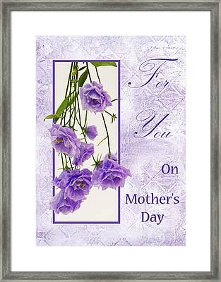 For You - On Mother's Day Framed Print