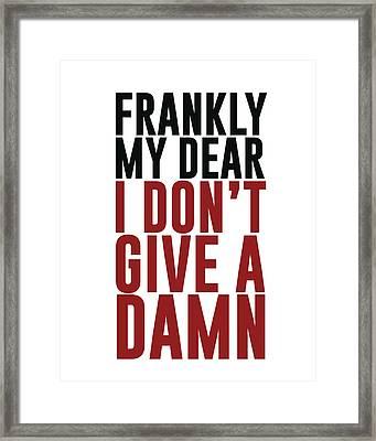 Frankly My Dear, I Don't Give A Damn Framed Print