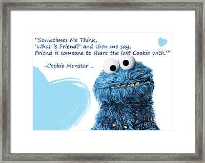 Friendship Is.. - Cookie Monster Cute Friendship Quotes.. 2 Framed Print by Prar Kulasekara