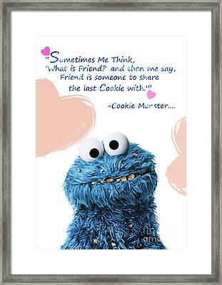Friendship Is.. - Cookie Monster Cute Friendship Quotes.. 5  Framed Print by Prar Kulasekara