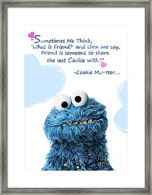 Friendship Is.. - Cookie Monster Cute Friendship Quotes.. 7 Framed Print