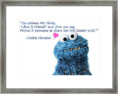 Friendship Is.. - Cookie Monster Cute Friendship Quotes..1  Framed Print