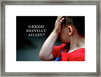 Geeze Monday Again Framed Print by Lesa Fine