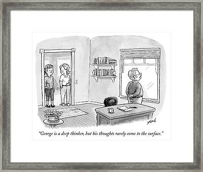 George Is A Deep Thinker But Framed Print